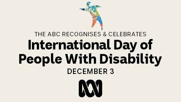 The ABC recognises and celebrates International Day of People with Disability December 3